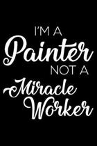 I'm a Painter Not a Miracle Worker