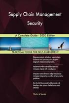 Supply Chain Management Security a Complete Guide - 2020 Edition
