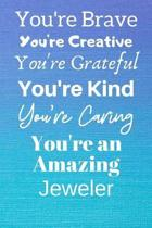 You're Brave You're Creative You're Grateful You're Kind You're Caring You're An Amazing Jeweler