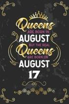 Queens Are Born In August But The Real Queens Are Born On August 17: Funny Blank Lined Notebook Gift for Women and Birthday Card Alternative for Frien