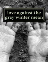 Love Against the Grey Winter Mean