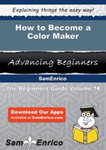 Download ebook How to Become a Color Maker the cheapest
