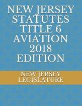 New Jersey Statutes Title 6 Aviation 2018 Edition