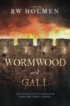 Wormwood and Gall: The Destruction of Jerusalem and the First Gospel