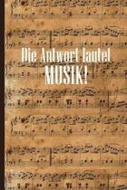 Die Antwort lautet Musik: Notenheft DIN-A5 mit 100 Seiten leerer Notenzeilen zum Notieren von Noten und Melodien f�r Musikstudentinnen, Musikstu
