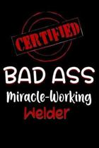 Certified Bad Ass Miracle-Working Welder