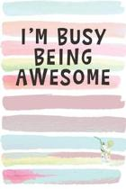 I'm Busy Being Awesome: Blank Lined Notebook Journal Gift for Coworker, Teacher, Friend