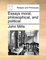 Essays Moral, Philosophical, and Political.