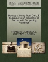 Mackey V. Irving Trust Co U.S. Supreme Court Transcript of Record with Supporting Pleadings