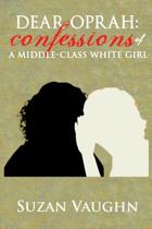 Dear Oprah: Confessions of A Middle-Class White Girl