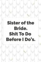 Sister of the Bride. Shit To Do Before I Do's