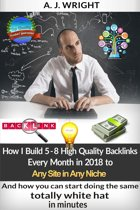 How I Build 5 – 8 High Quality Backlinks Every Month in 2018 to Any Site in Any Niche