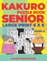 Kakuro Puzzle Book Senior - Large Print 6 x 6 - Book 4: Brain Games For Seniors - Mind Teaser Puzzles For Adults - Logic Games For Adults
