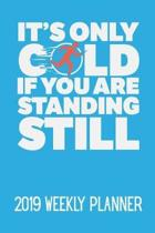 It's Only Cold If You Are Standing Still