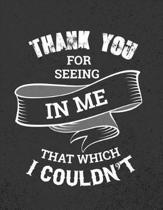 Thank You for Seeing in Me That Which I Couldn't