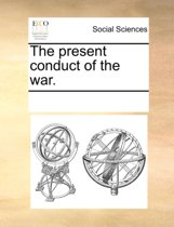 The Present Conduct of the War