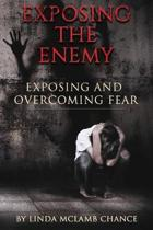 Exposing the Enemy Exposing and Overcoming Fear