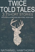 Twice Told Tales 37 Short Stories: With 10 Illustrations and a Free Audio Link.