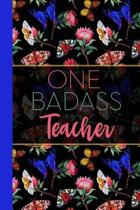 One Badass Teacher: Floral Butterfly Garden Blank Lined Journal for Women: Great Gift for Teacher - Notebook for Notes, Planning & Journal