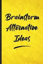 Brainstorm Alternative Ideas: Funny Blank Lined Positive Motivation Notebook/ Journal, Graduation Appreciation Gratitude Thank You Souvenir Gag Gift