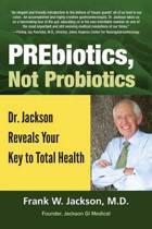 Prebiotics, Not Probiotics