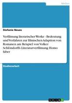 Verfilmung literarischer Werke - Bedeutung und Verfahren zur filmischen Adaption von Romanen am Beispiel von Volker Schlöndorffs Literaturverfilmung Homo faber
