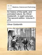 An History of the Earth, and Animated Nature. by Oliver Goldsmith. in Eight Volumes. the Second Edition. Volume 5 of 8