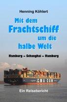 Mit dem Frachtschiff um die halbe Welt: Hamburg - Schanghai - Hamburg