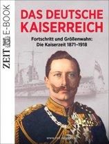 Das Deutsche Kaiserreich – Fortschritt und Größenwahn