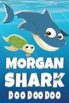 Morgan: Morgan Shark Doo Doo Doo Notebook Journal For Drawing or Sketching Writing Taking Notes, Custom Gift With The Girls Na