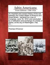 An Impartial and Correct History of the War Between the United States of America and Great Britain