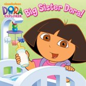 Big Sister Dora! (Dora the Explorer)