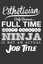 Esthetician Only Because... Full Time Multitasking Ninja Is Not an Actual Job Title