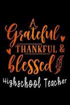 grateful thankful & blessed Highschool Teacher: Lined Notebook / Diary / Journal To Write In 6''x9'' for Thanksgiving. be Grateful Thankful Blessed this