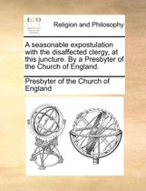 A Seasonable Expostulation with the Disaffected Clergy, at This Juncture. by a Presbyter of the Church of England.