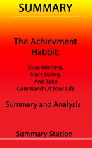 Summary The Achievement Habit: Stop Wishing, Start Doing, and Take Command of Your Life Summary and Analysis