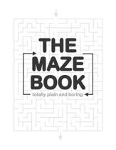 The Totally Plain and Boring Maze Book