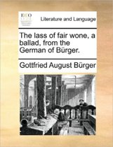 The Lass of Fair Wone, a Ballad, from the German of Burger.