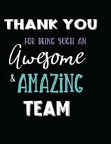 Thank You For Being Such An Awesome & Amazing Team