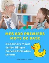 Mes 600 Premiers Mots de Base Dictionnaire Visuel Junior Bilingue Fran�ais Finlandais Enfants: Apprendre a lire livre pour d�velopper le vocabulaire d