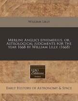 Merlini Anglici Ephemerius, Or, Astrological Judgments for the Year 1668 by William Lilly. (1668)