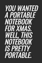 You Wanted A Portable Notebook For Xmas. Well, This Notebook Is Pretty Portable.: Blank Lined Notebook