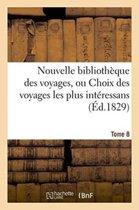Nouvelle Biblioth�que Des Voyages, Ou Choix Des Voyages Les Plus Int�ressans Tome 8
