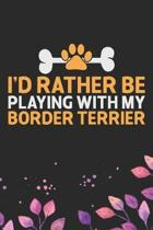 I'd Rather Be Playing with My Border Terrier: Cool Border Terrier Dog Journal Notebook - Border Terrier Puppy Lover Gifts - Funny Border Terrier Dog N