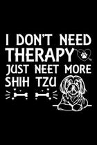 I Don't Need Therapy Just Need More Shih Tzu: Cute Shih Tzu Default Ruled Notebook, Great Accessories & Gift Idea for Shih Tzu Owner & Lover.Default R
