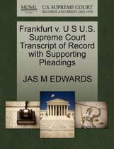Frankfurt V. U S U.S. Supreme Court Transcript of Record with Supporting Pleadings