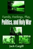 Family, Feelings, Play, Politics, and Holy War