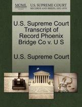 U.S. Supreme Court Transcript of Record Phoenix Bridge Co V. U S