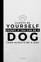 Always Be Yourself Except If You Can Be A Dog: Small 120 Page Lined Spiritual Journal For Your Spirit Animal And Totem