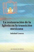 La restauracion de la Iglesia catolica en la transicion mexicana